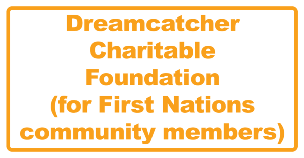 Dreamcatcher Charitable Foundation (for First Nations community members)